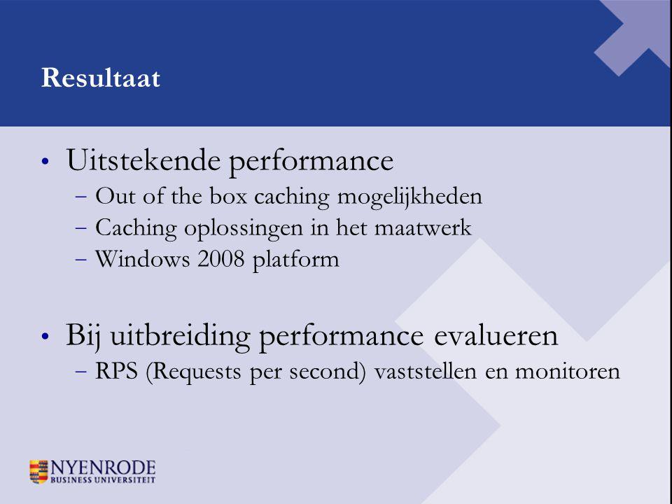 Resultaat • Uitstekende performance − Out of the box caching mogelijkheden − Caching oplossingen in het maatwerk − Windows 2008 platform • Bij uitbrei