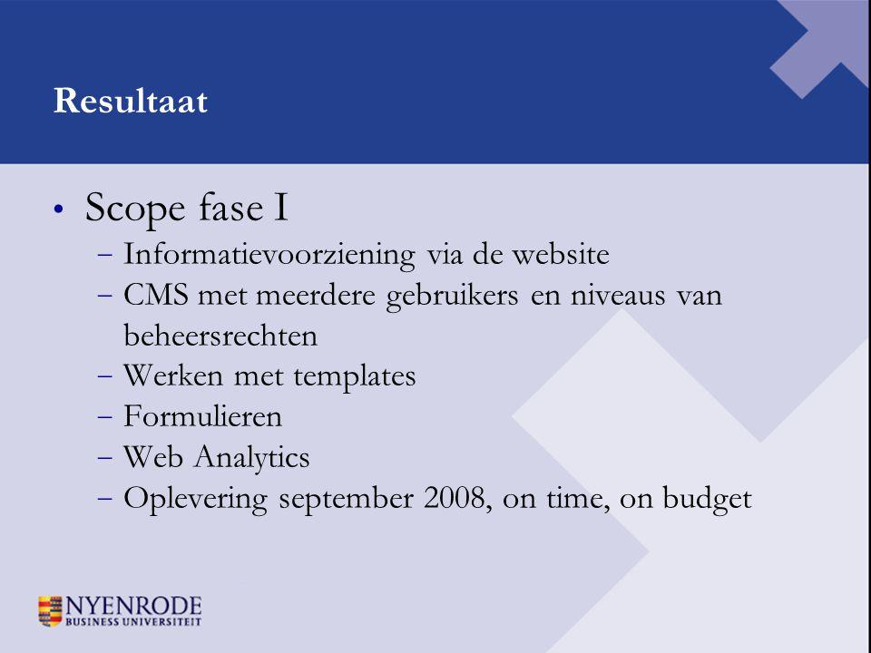 Resultaat • Scope fase I − Informatievoorziening via de website − CMS met meerdere gebruikers en niveaus van beheersrechten − Werken met templates − F