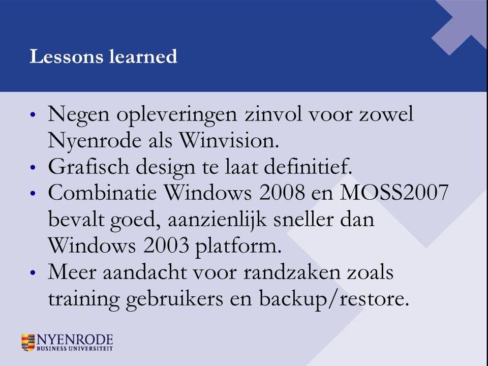 Lessons learned • Negen opleveringen zinvol voor zowel Nyenrode als Winvision. • Grafisch design te laat definitief. • Combinatie Windows 2008 en MOSS