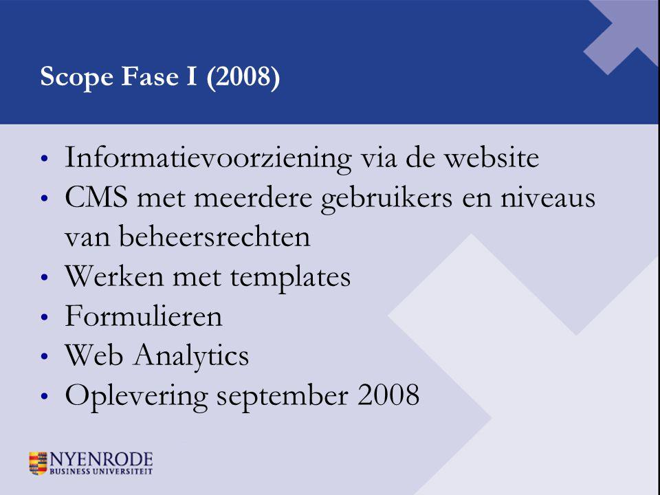 Scope Fase I (2008) • Informatievoorziening via de website • CMS met meerdere gebruikers en niveaus van beheersrechten • Werken met templates • Formul