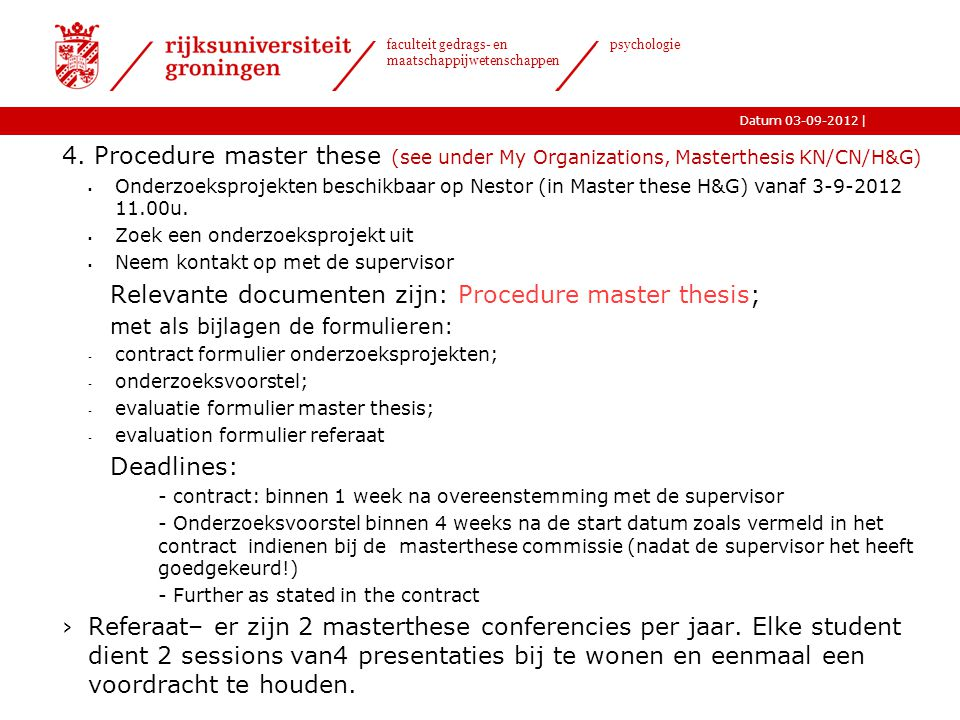 |Datum 03-09-2012 faculteit gedrags- en maatschappijwetenschappen psychologie 4. Procedure master these (see under My Organizations, Masterthesis KN/C