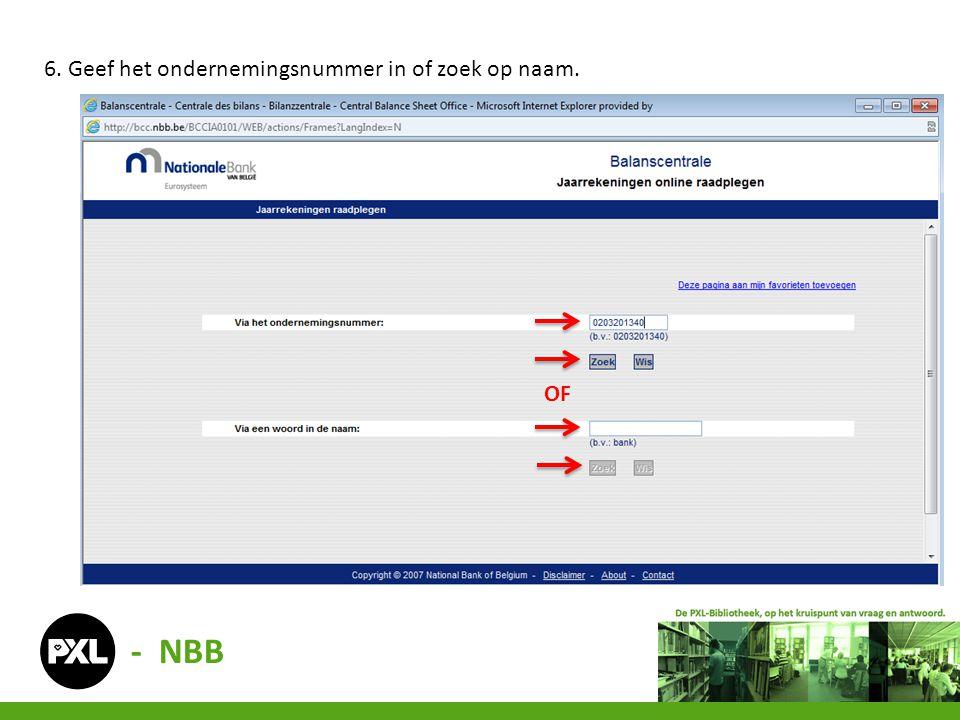 - NBB 6. Geef het ondernemingsnummer in of zoek op naam. OF