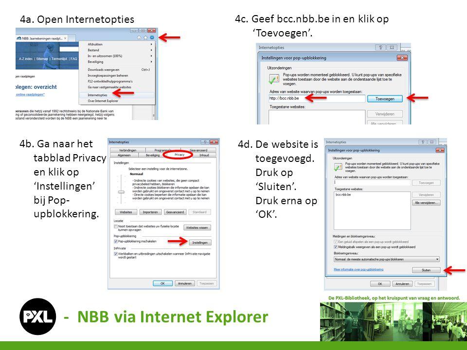 - NBB via Internet Explorer 4a. Open Internetopties 4b. Ga naar het tabblad Privacy en klik op 'Instellingen' bij Pop- upblokkering. 4c. Geef bcc.nbb.