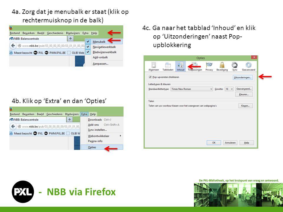 - NBB via Firefox 4a. Zorg dat je menubalk er staat (klik op rechtermuisknop in de balk) 4c. Ga naar het tabblad 'Inhoud' en klik op 'Uitzonderingen'