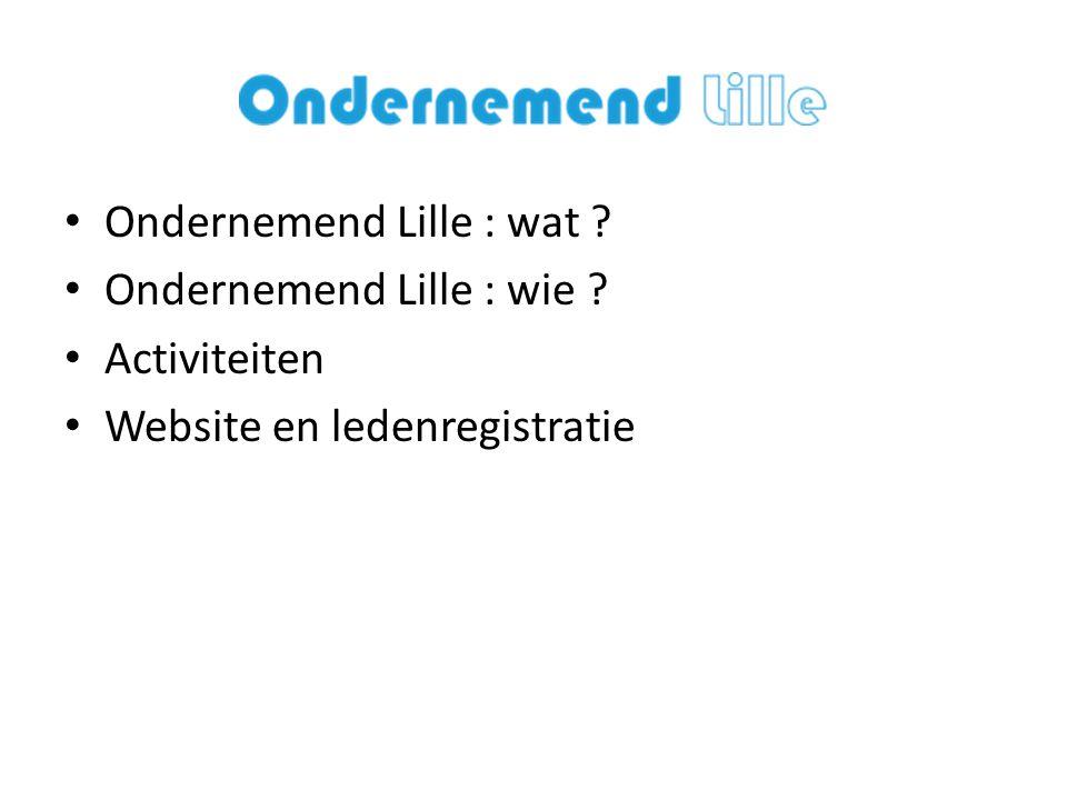 • Ondernemend Lille : wat ? • Ondernemend Lille : wie ? • Activiteiten • Website en ledenregistratie
