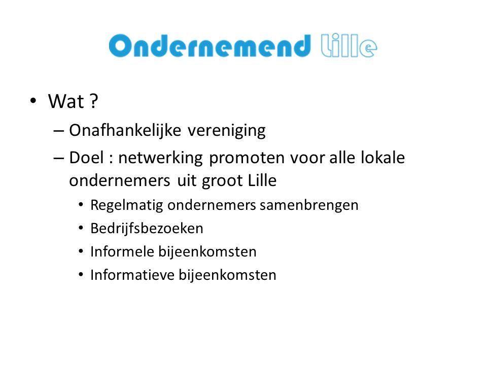 • Wat ? – Onafhankelijke vereniging – Doel : netwerking promoten voor alle lokale ondernemers uit groot Lille • Regelmatig ondernemers samenbrengen •