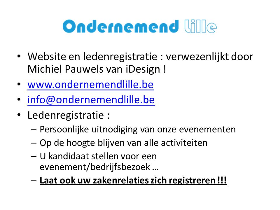 • Website en ledenregistratie : verwezenlijkt door Michiel Pauwels van iDesign ! • www.ondernemendlille.be www.ondernemendlille.be • info@ondernemendl