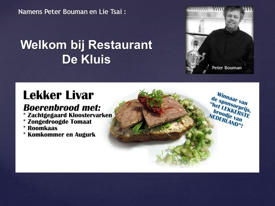 Welkom bij Restaurant De Kluis Peter Bouman Namens Peter Bouman en Lie Tsai :