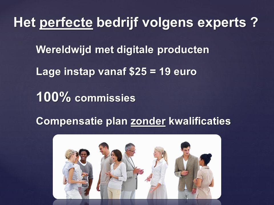 Het perfecte bedrijf volgens experts ? Wereldwijd met digitale producten Lage instap vanaf $25 = 19 euro 100% commissies Compensatie plan zonder kwali