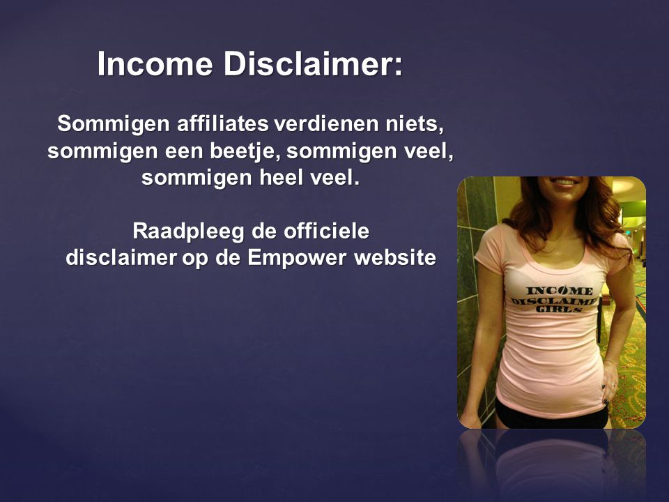 Income Disclaimer: Sommigen affiliates verdienen niets, sommigen een beetje, sommigen veel, sommigen heel veel. Raadpleeg de officiele disclaimer op d