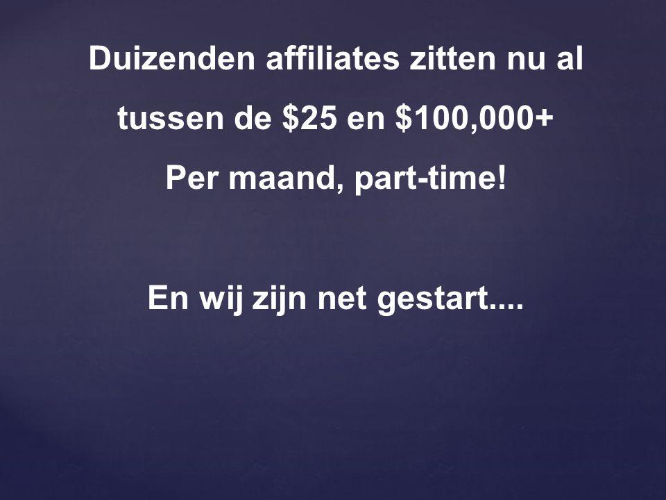 Duizenden affiliates zitten nu al tussen de $25 en $100,000+ Per maand, part-time! En wij zijn net gestart....