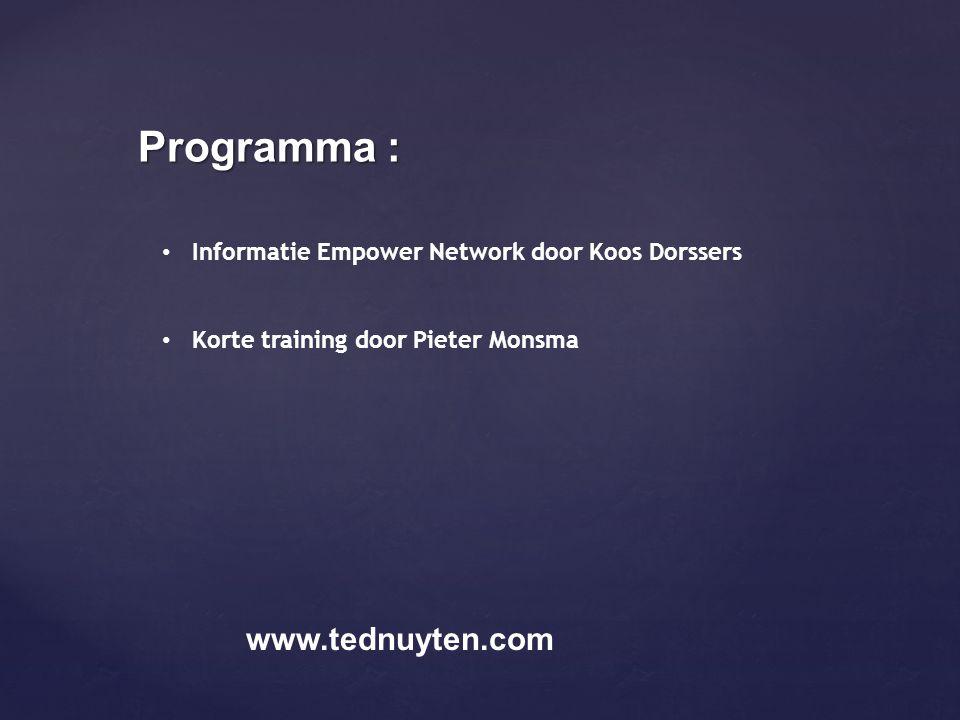 Programma : www.tednuyten.com • Informatie Empower Network door Koos Dorssers • Korte training door Pieter Monsma