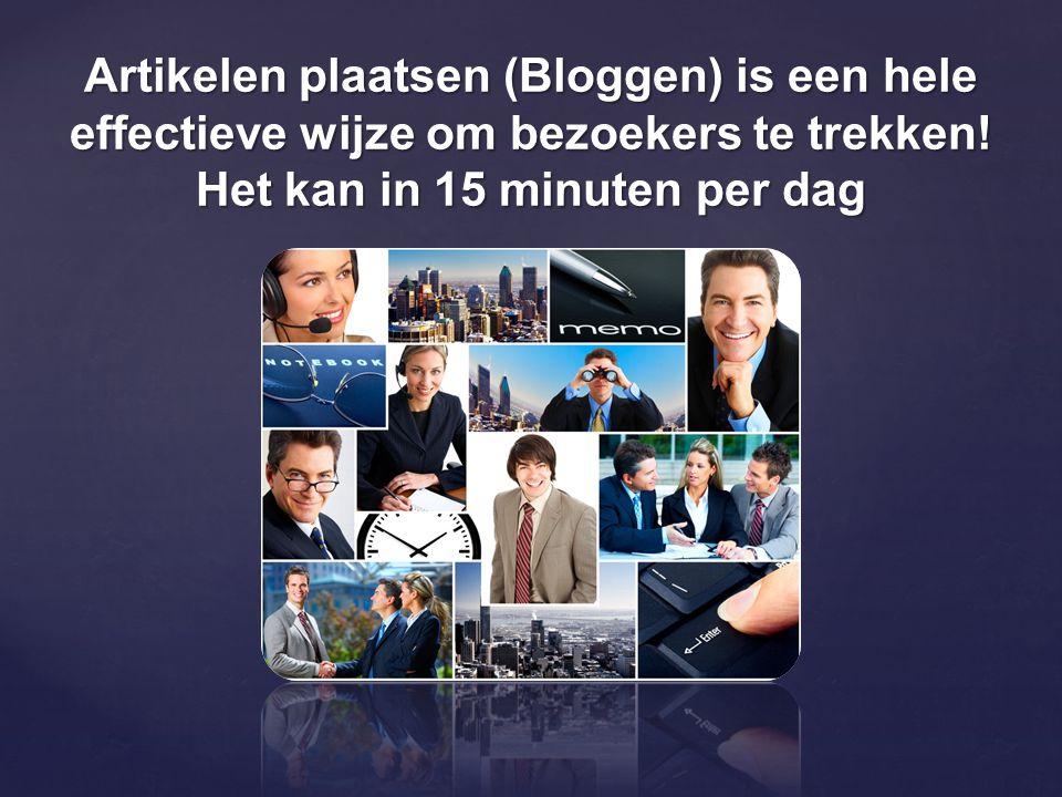 Artikelen plaatsen (Bloggen) is een hele effectieve wijze om bezoekers te trekken! Het kan in 15 minuten per dag