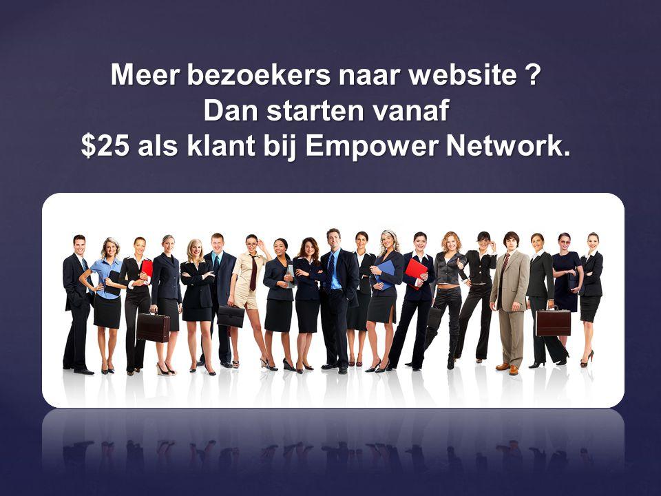 Meer bezoekers naar website ? Dan starten vanaf $25 als klant bij Empower Network.