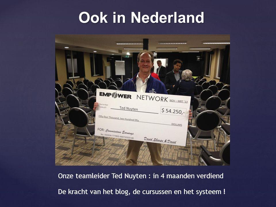 Ook in Nederland Onze teamleider Ted Nuyten : in 4 maanden verdiend De kracht van het blog, de cursussen en het systeem !