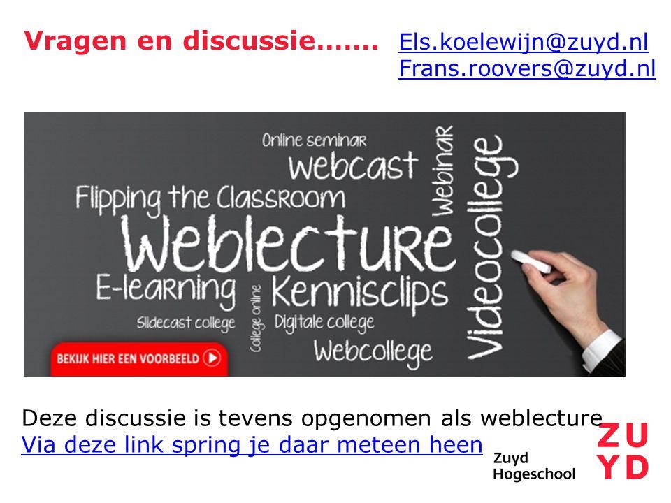 Vragen en discussie……. Els.koelewijn@zuyd.nl Frans.roovers@zuyd.nl Deze discussie is tevens opgenomen als weblecture Via deze link spring je daar mete