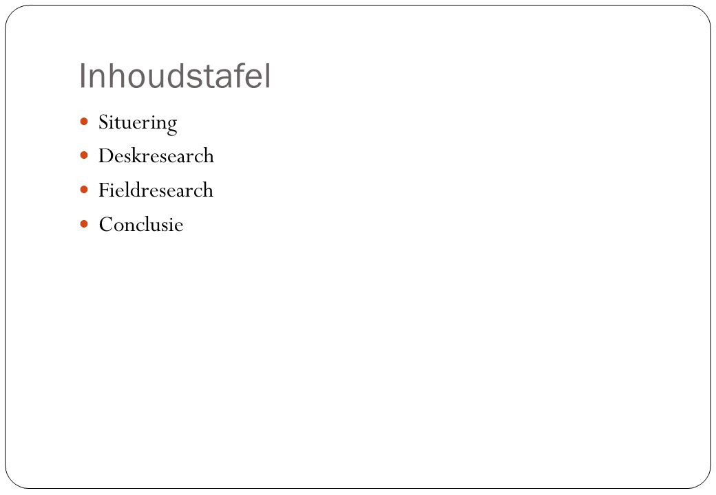 Inhoudstafel  Situering  Deskresearch  Fieldresearch  Conclusie