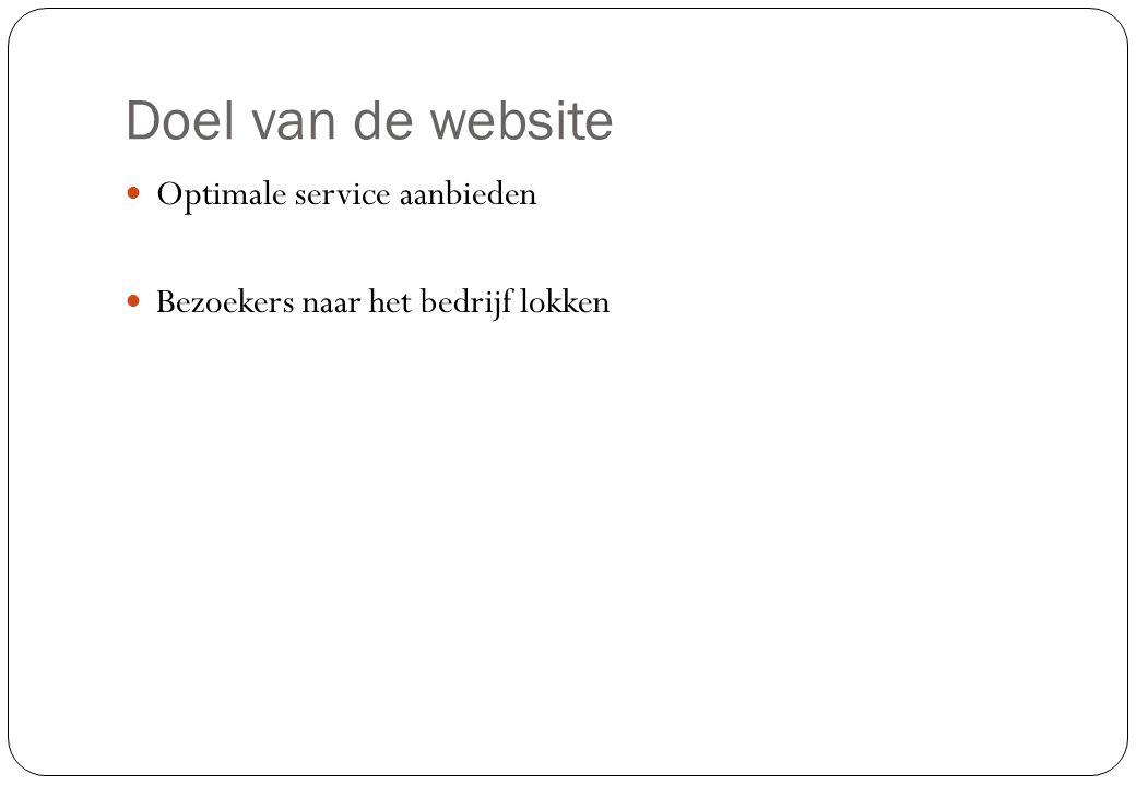 Doel van de website  Optimale service aanbieden  Bezoekers naar het bedrijf lokken