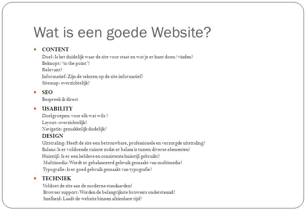 Wat is een goede Website?  CONTENT Doel: Is het duidelijk waar de site voor staat en wat je er kunt doen/vinden? Beknopt: 'to the point'? Relevant? I