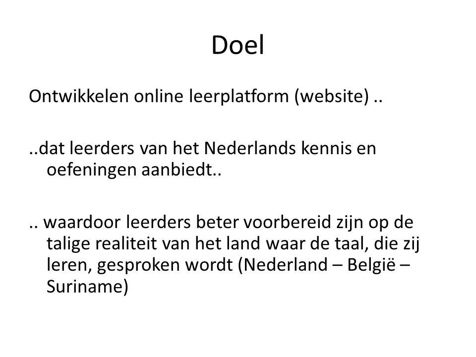 Doel Ontwikkelen online leerplatform (website)....dat leerders van het Nederlands kennis en oefeningen aanbiedt....