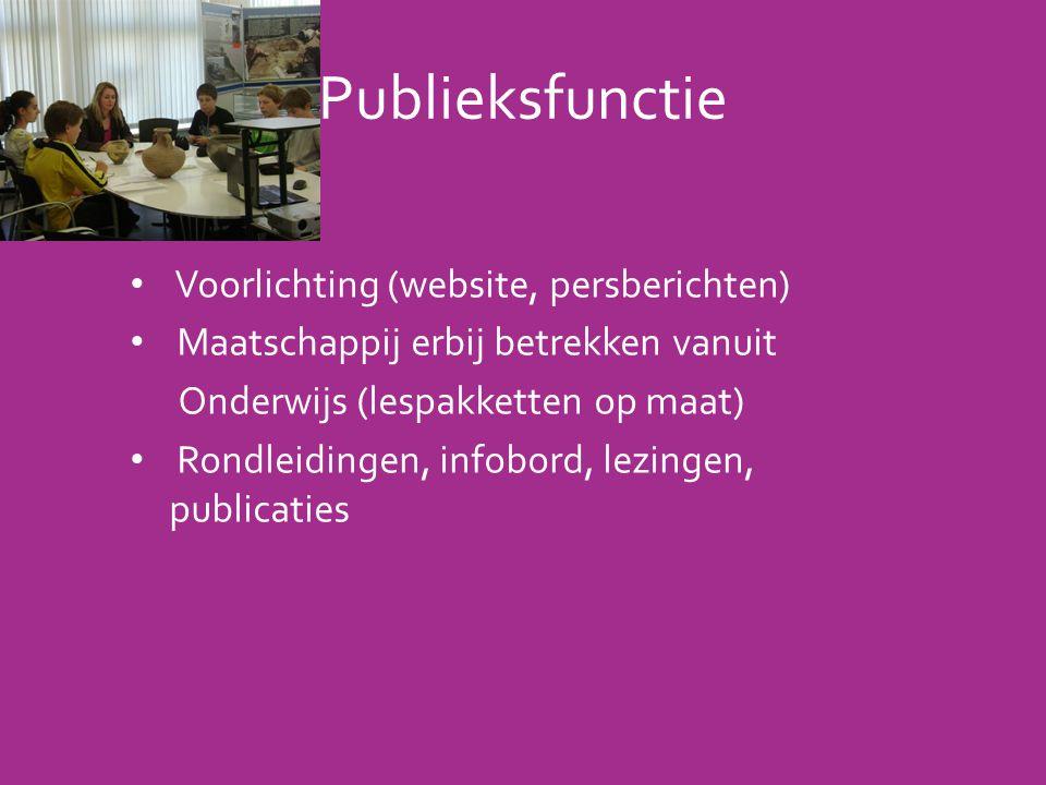 Publieksfunctie • Voorlichting (website, persberichten) • Maatschappij erbij betrekken vanuit Onderwijs (lespakketten op maat) • Rondleidingen, infobord, lezingen, publicaties
