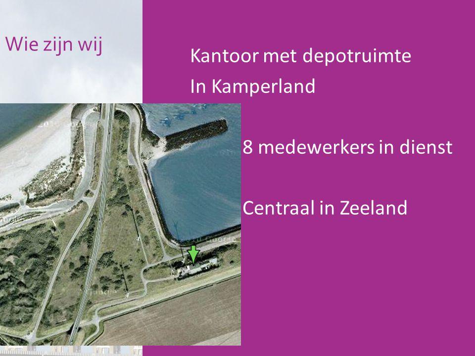 Kantoor met depotruimte In Kamperland 8 medewerkers in dienst Centraal in Zeeland Wie zijn wij