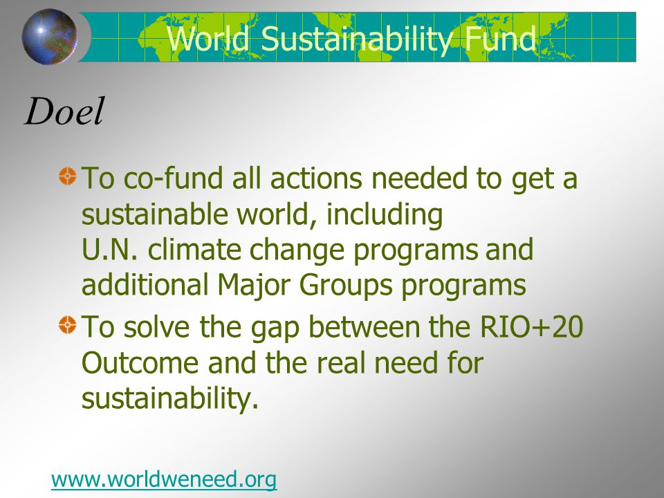 Doel To co-fund all actions needed to get a sustainable world, including U.N. climate change programs and additional Major Groups programs To solve th