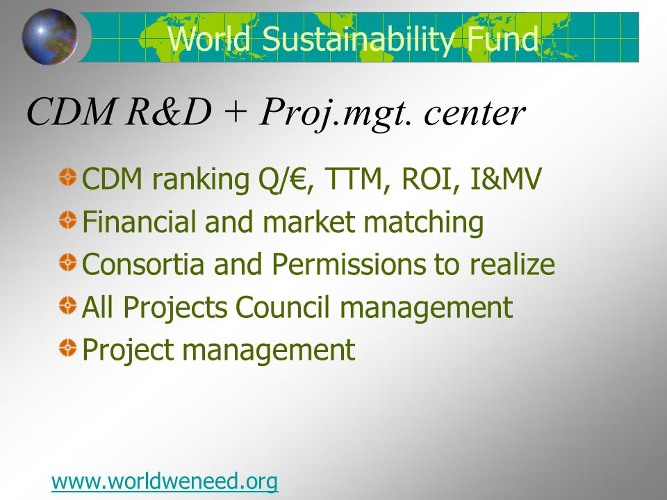 CDM R&D + Proj.mgt. center CDM ranking Q/€, TTM, ROI, I&MV Financial and market matching Consortia and Permissions to realize All Projects Council man