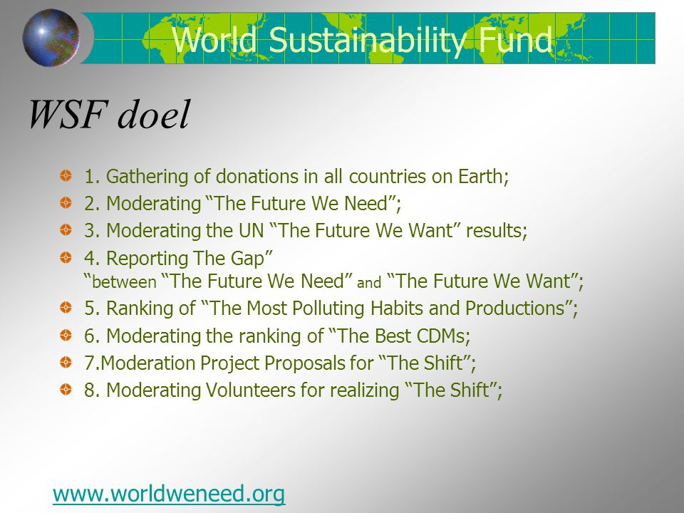 "WSF doel 1. Gathering of donations in all countries on Earth; 2. Moderating ""The Future We Need""; 3. Moderating the UN ""The Future We Want"" results; 4"