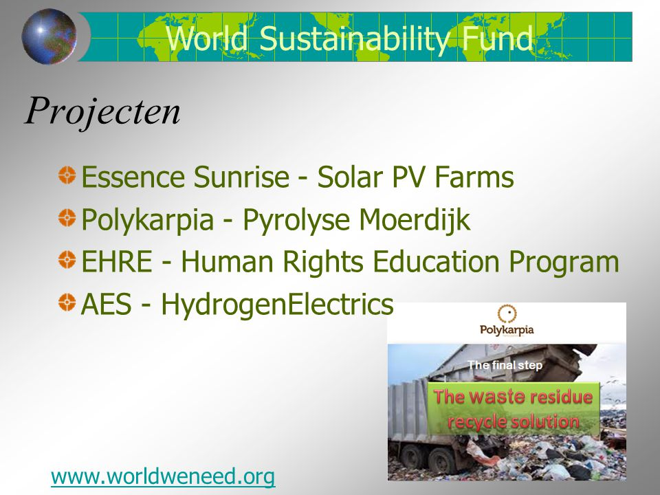 Projecten Essence Sunrise - Solar PV Farms Polykarpia - Pyrolyse Moerdijk EHRE - Human Rights Education Program AES - HydrogenElectrics World Sustaina