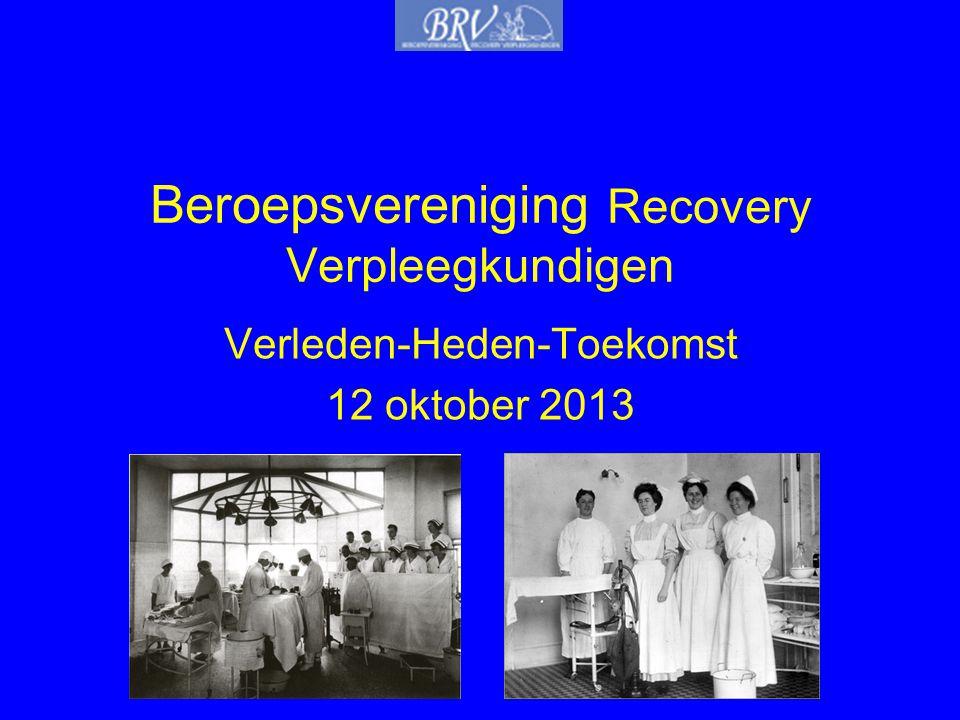 Beroepsvereniging Recovery Verpleegkundigen Verleden-Heden-Toekomst 12 oktober 2013