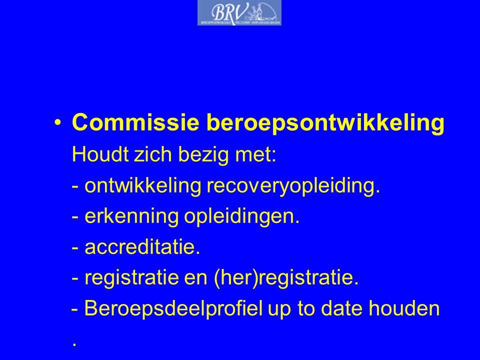 •Commissie beroepsontwikkeling Houdt zich bezig met: - ontwikkeling recoveryopleiding. - erkenning opleidingen. - accreditatie. - registratie en (her)