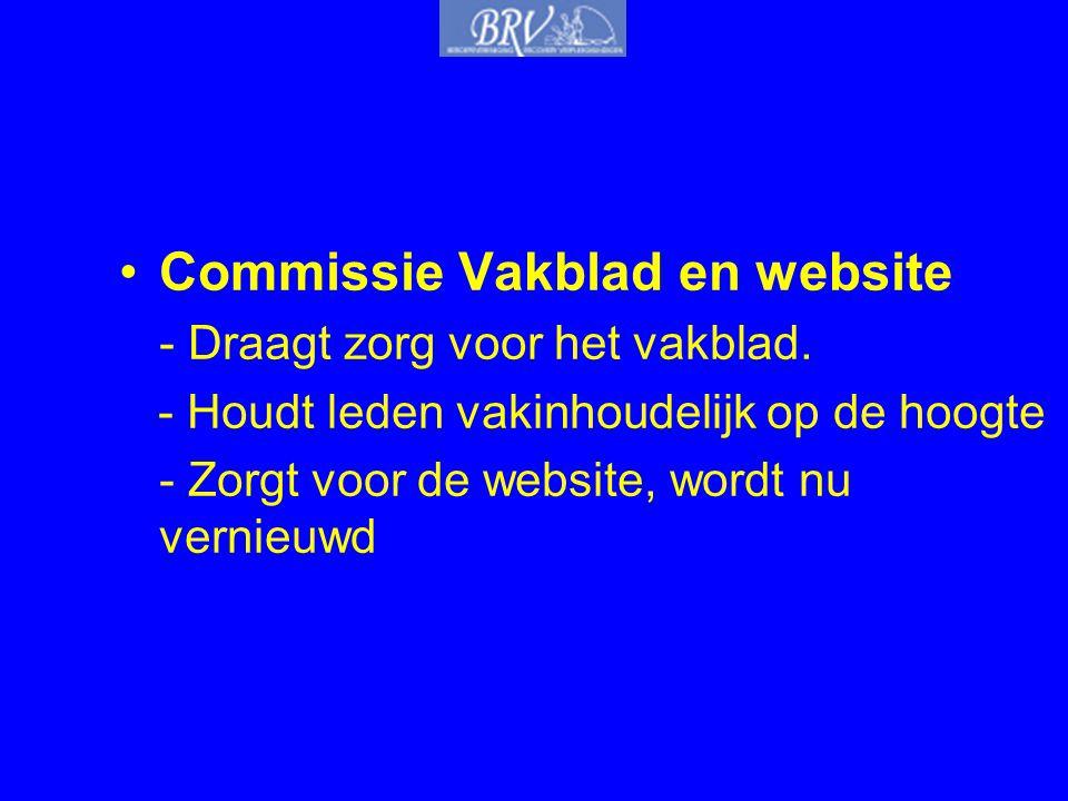 •Commissie Vakblad en website - Draagt zorg voor het vakblad. - Houdt leden vakinhoudelijk op de hoogte - Zorgt voor de website, wordt nu vernieuwd