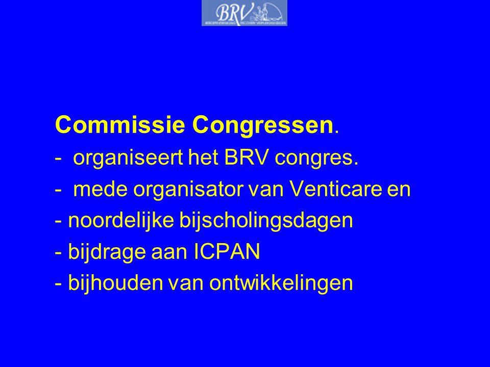 Commissie Congressen. -organiseert het BRV congres. -mede organisator van Venticare en - noordelijke bijscholingsdagen - bijdrage aan ICPAN - bijhoude