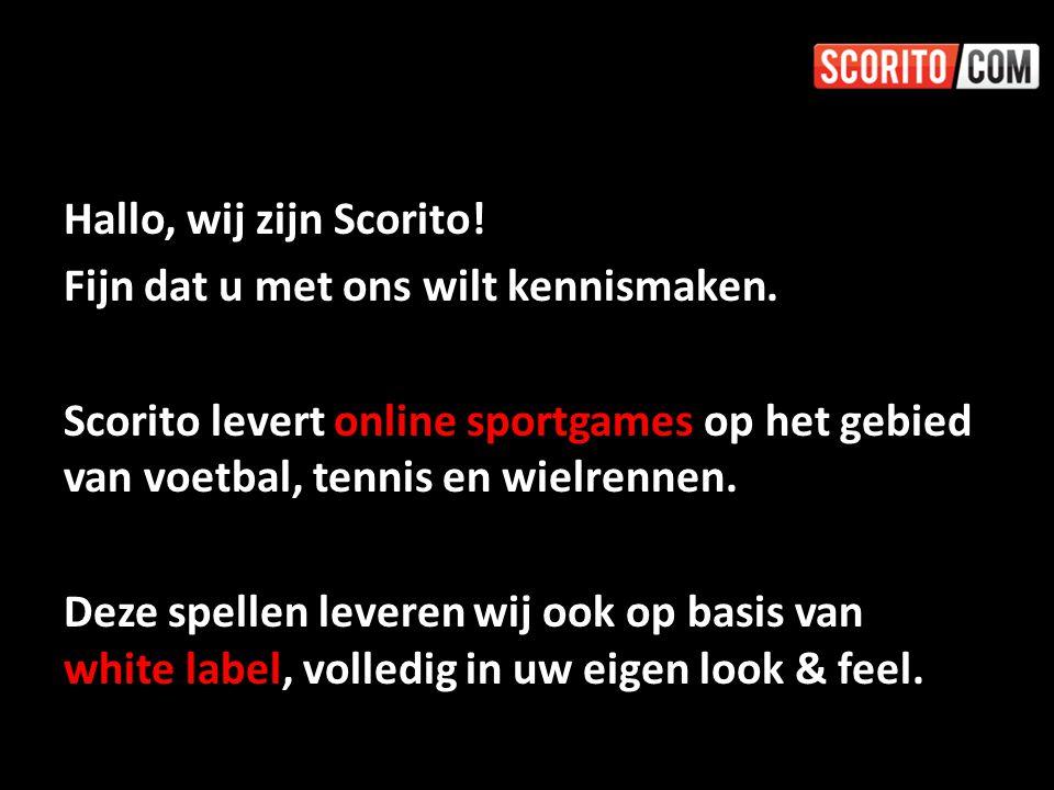 Hallo, wij zijn Scorito! Fijn dat u met ons wilt kennismaken. Scorito levert online sportgames op het gebied van voetbal, tennis en wielrennen. Deze s