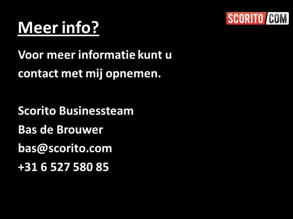 Meer info? Voor meer informatie kunt u contact met mij opnemen. Scorito Businessteam Bas de Brouwer bas@scorito.com +31 6 527 580 85