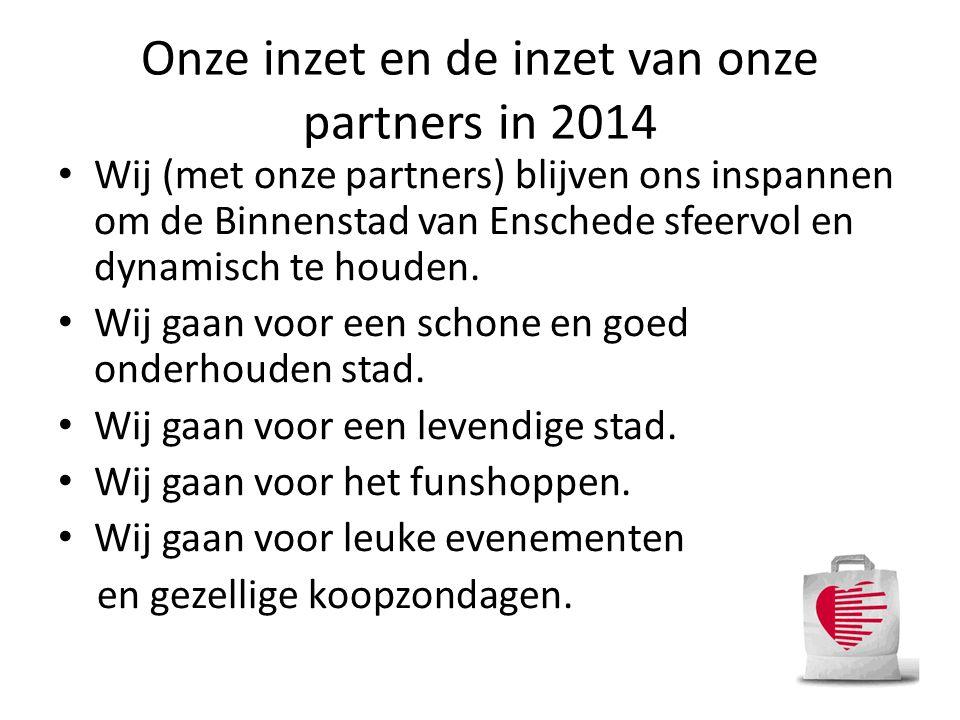 Onze inzet en de inzet van onze partners in 2014 • Wij (met onze partners) blijven ons inspannen om de Binnenstad van Enschede sfeervol en dynamisch t