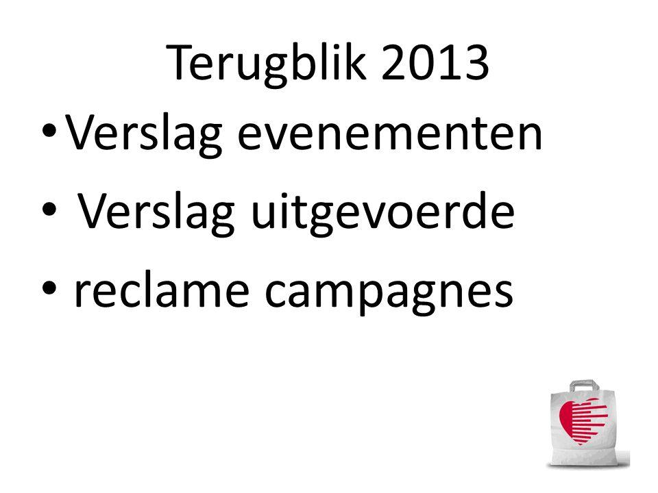 • Verslag evenementen • Verslag uitgevoerde • reclame campagnes Terugblik 2013