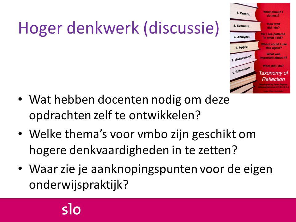 Hoger denkwerk (discussie) • Wat hebben docenten nodig om deze opdrachten zelf te ontwikkelen? • Welke thema's voor vmbo zijn geschikt om hogere denkv