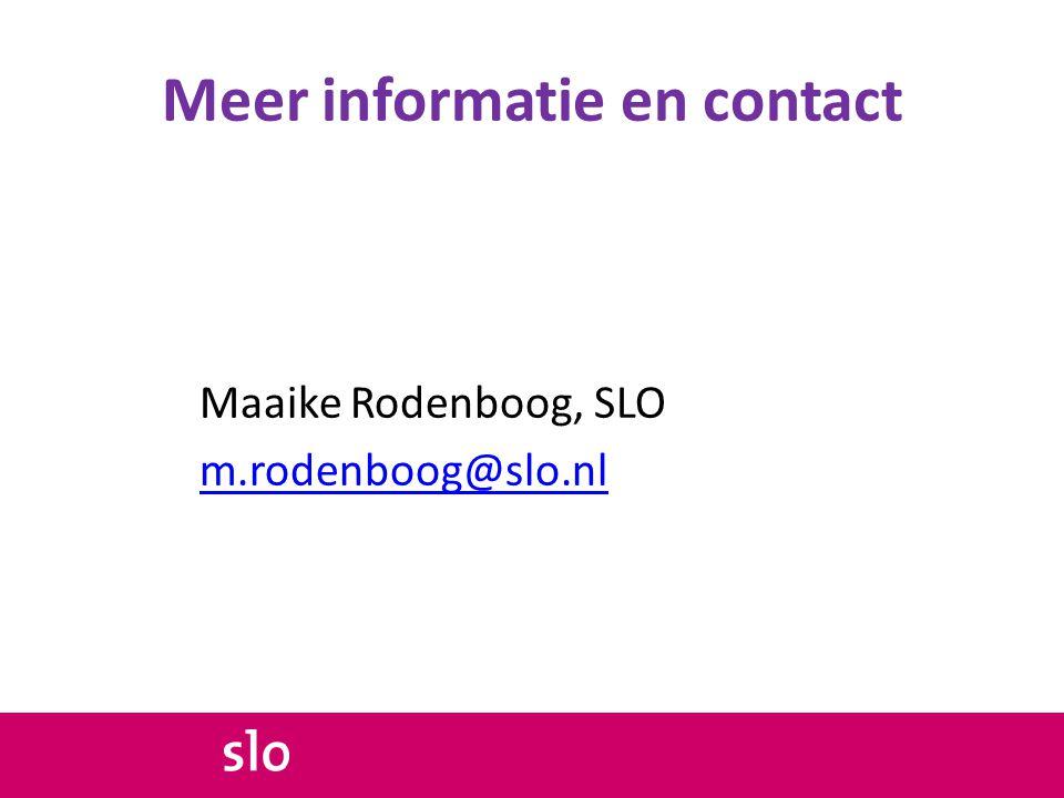 Meer informatie en contact Maaike Rodenboog, SLO m.rodenboog@slo.nl