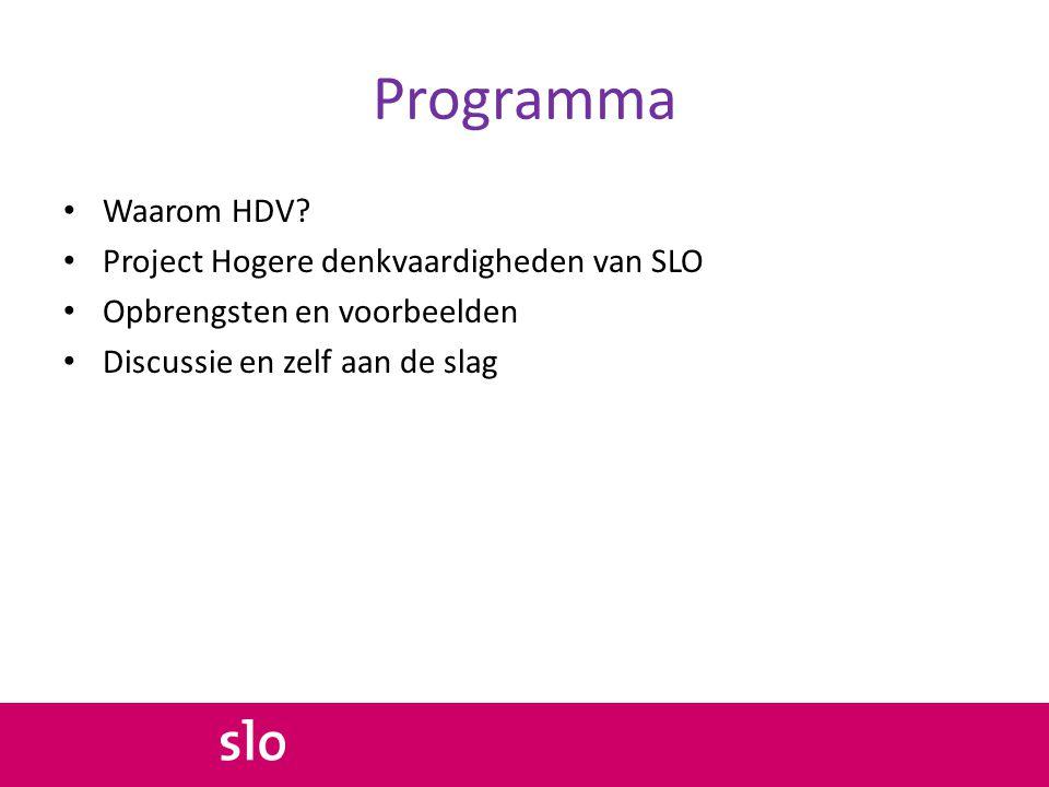 Programma • Waarom HDV? • Project Hogere denkvaardigheden van SLO • Opbrengsten en voorbeelden • Discussie en zelf aan de slag