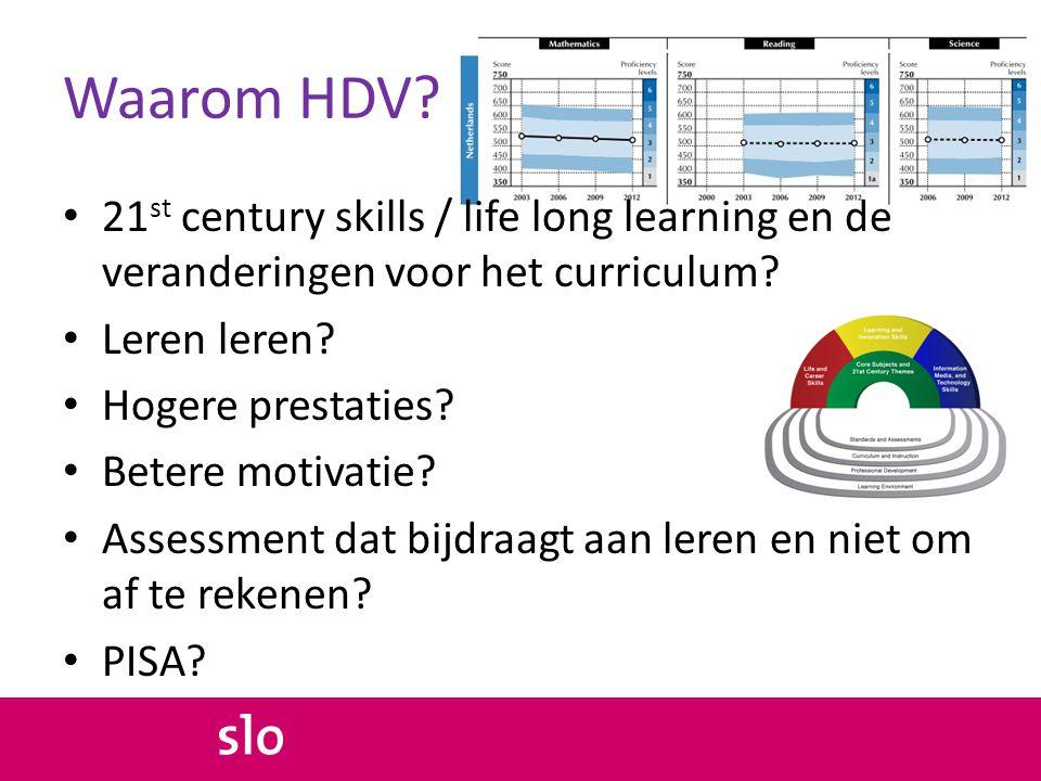 Waarom HDV? • 21 st century skills / life long learning en de veranderingen voor het curriculum? • Leren leren? • Hogere prestaties? • Betere motivati