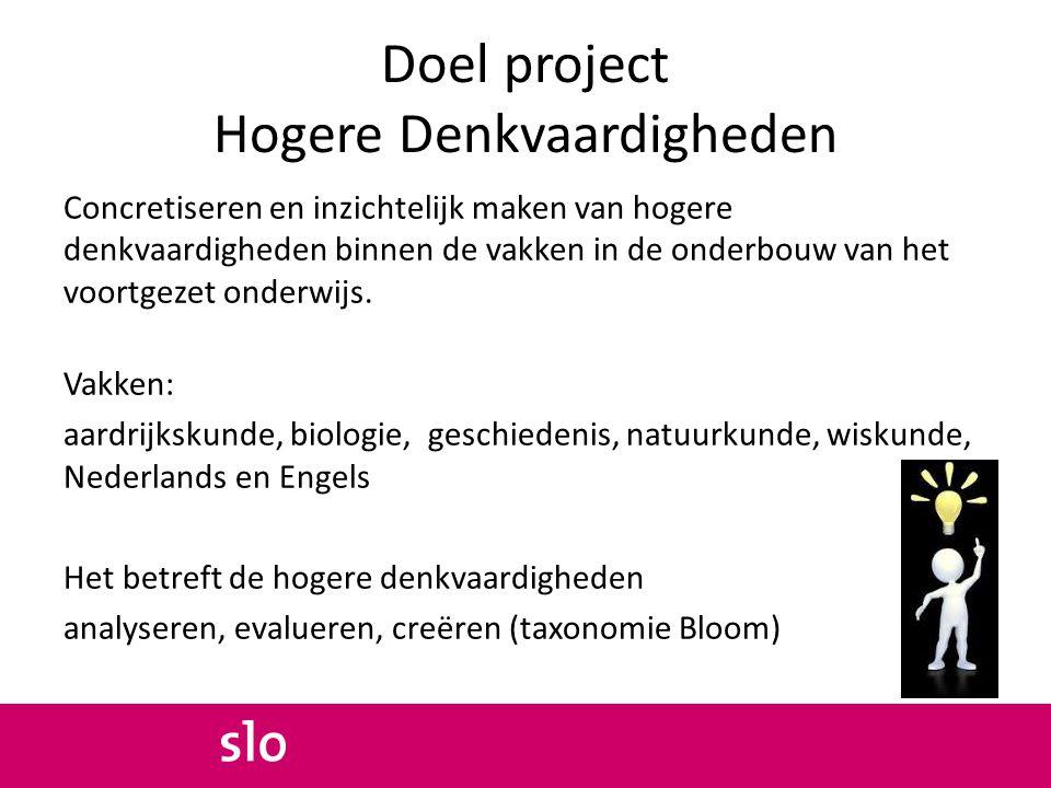 Doel project Hogere Denkvaardigheden Concretiseren en inzichtelijk maken van hogere denkvaardigheden binnen de vakken in de onderbouw van het voortgezet onderwijs.
