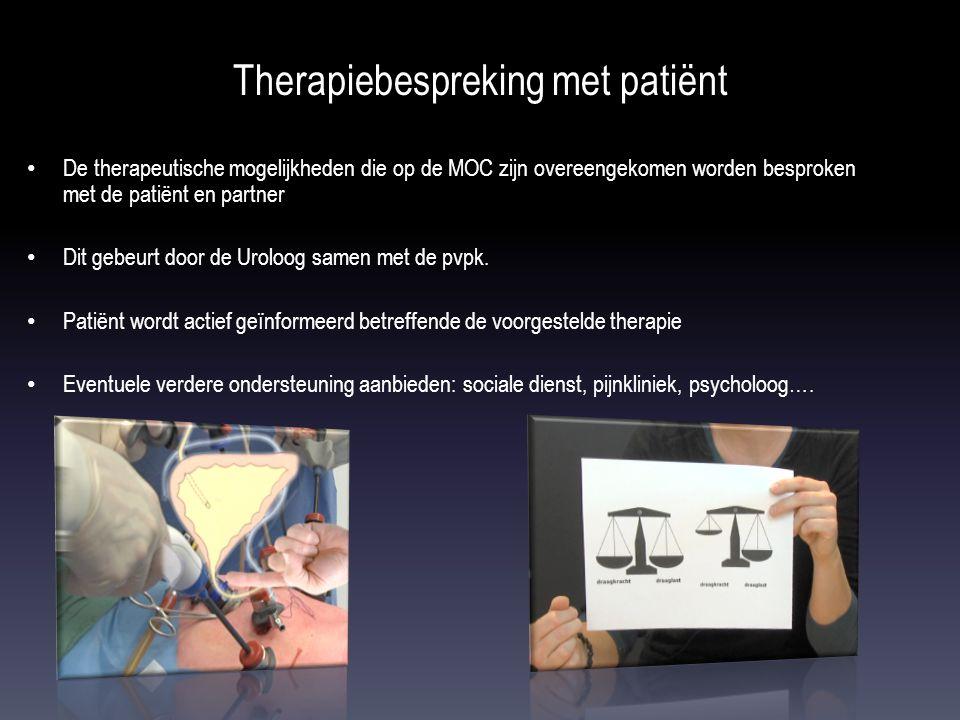 Therapiebespreking met patiënt • De therapeutische mogelijkheden die op de MOC zijn overeengekomen worden besproken met de patiënt en partner • Dit gebeurt door de Uroloog samen met de pvpk.
