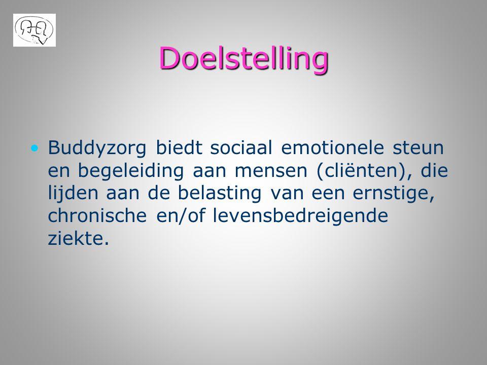 Doelstelling • •Buddyzorg biedt sociaal emotionele steun en begeleiding aan mensen (cliënten), die lijden aan de belasting van een ernstige, chronisch
