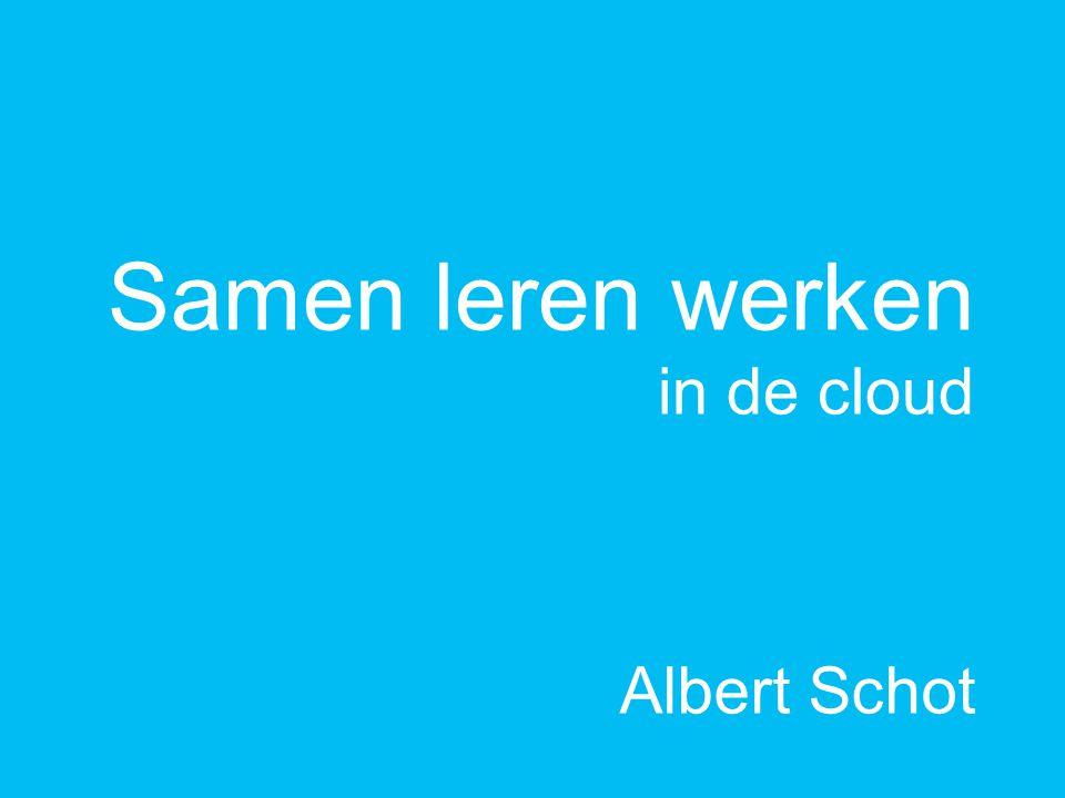 Samen leren werken in de cloud Albert Schot