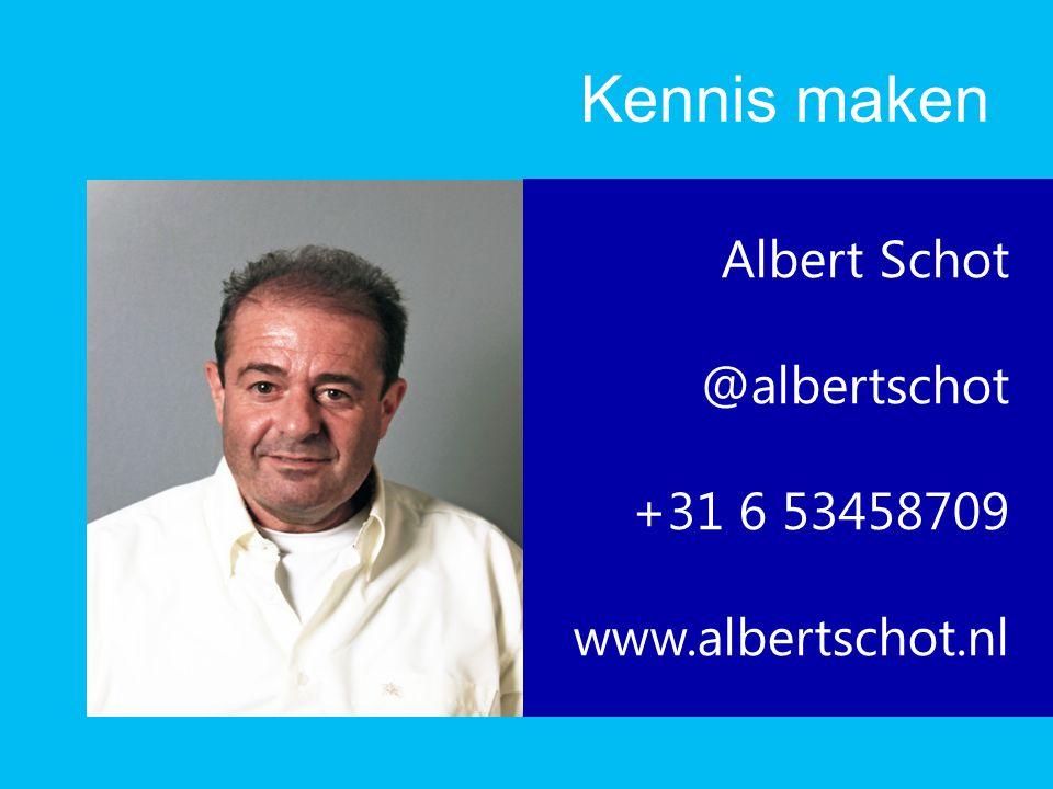 Kennis maken Albert Schot @albertschot +31 6 53458709 www.albertschot.nl