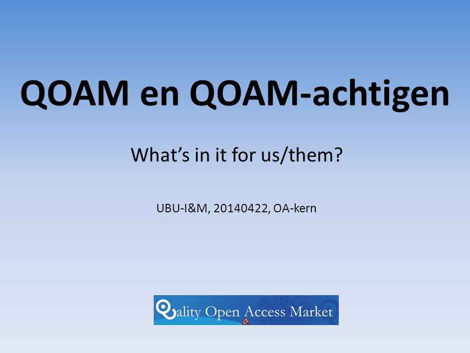 QOAM en QOAM-achtigen What's in it for us/them UBU-I&M, 20140422, OA-kern
