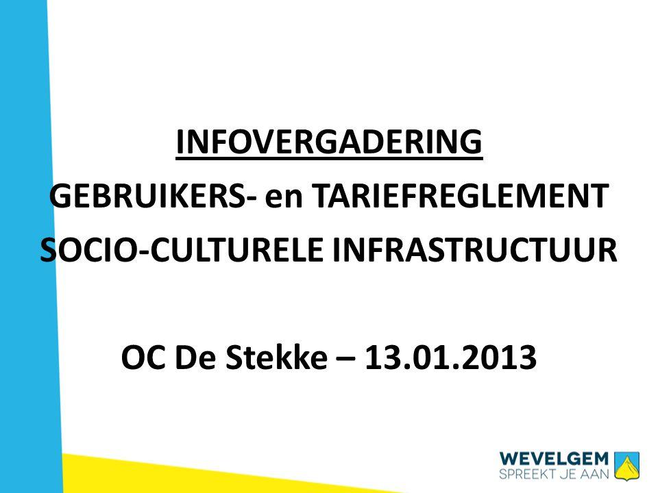 INFOVERGADERING GEBRUIKERS- en TARIEFREGLEMENT SOCIO-CULTURELE INFRASTRUCTUUR OC De Stekke – 13.01.2013