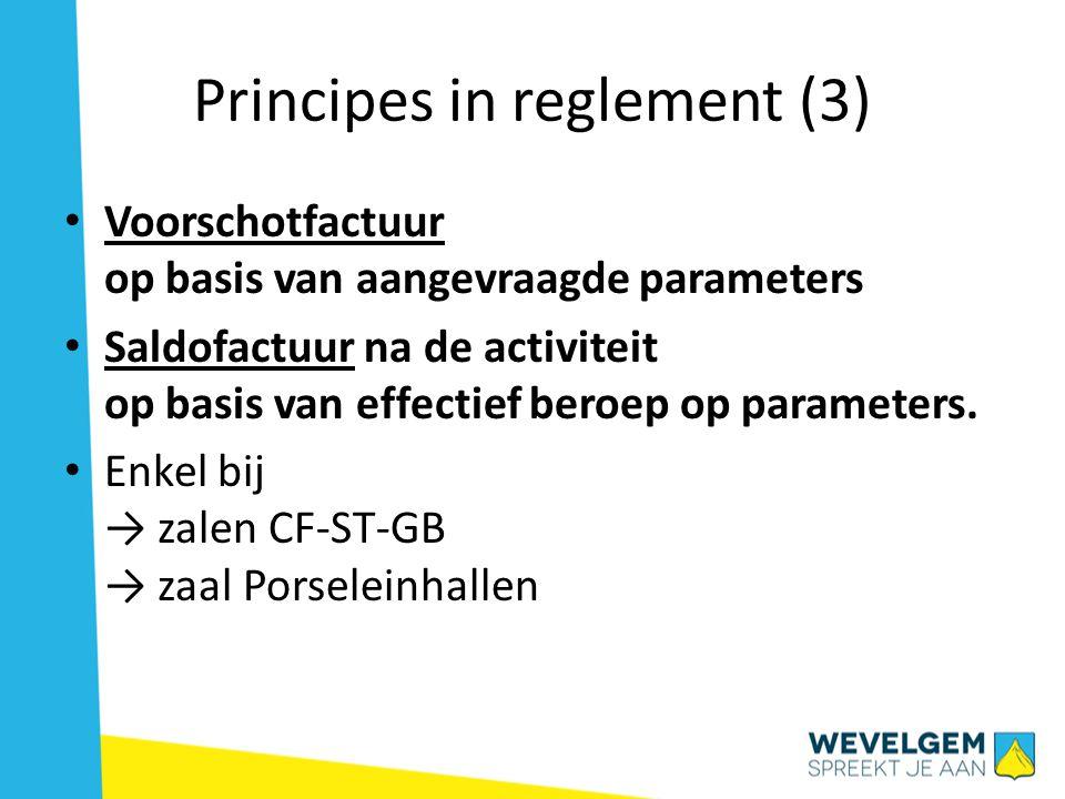 Principes in reglement (3) • Voorschotfactuur op basis van aangevraagde parameters • Saldofactuur na de activiteit op basis van effectief beroep op parameters.